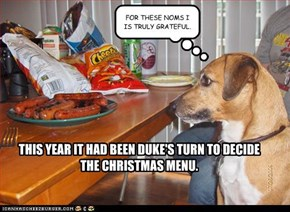 THIS YEAR IT HAD BEEN DUKE'S TURN TO DECIDE THE CHRISTMAS MENU.