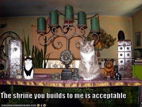 The shrine you builds to me is acceptable