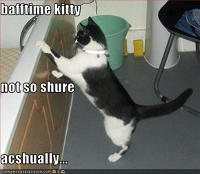 bafftime kitty not so shure acshually...