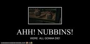 AHH! NUBBINS!