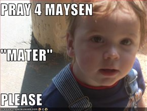 PRAY 4 MAYSEN ''MATER'' PLEASE