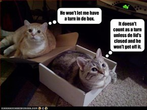 He won't let me have a turn in de box.