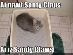 Ai nawt Santy Claus  Ai iz Sandy Claws
