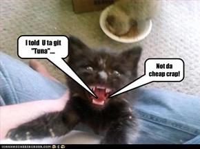 "I told  U ta git ""Tuna""...."