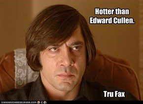 Hotter than Edward Cullen.