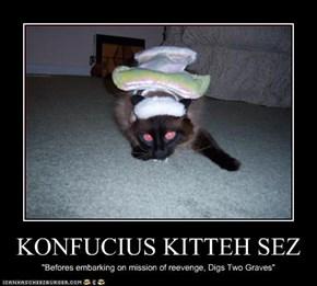 KONFUCIUS KITTEH SEZ
