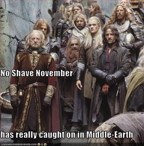 No Shave November has really caught on in Middle-Earth
