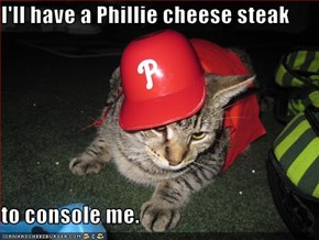 I'll have a Phillie cheese steak  to console me.