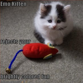 Emo Kitten rejects your  brightly colored fun