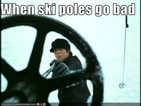 When ski poles go bad