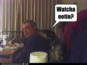 Watcha eetin?