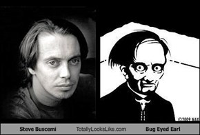 Steve Buscemi Totally Looks Like Bug Eyed Earl
