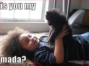 is you my  mada?