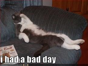 i had a bad day