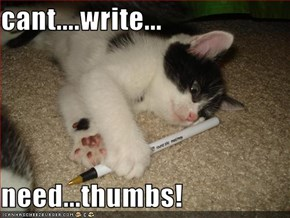 cant....write...  need...thumbs!