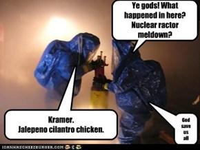 Ye gods! What happened in here? Nuclear ractor meldown?