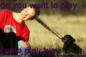 do you want to play  come play tug