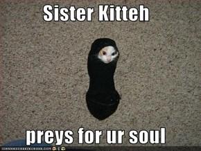 Sister Kitteh  preys for ur soul