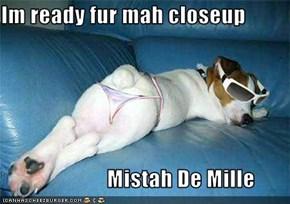 Im ready fur mah closeup                          Mistah De Mille
