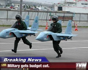 Breaking News - Miltary gets budget cut.