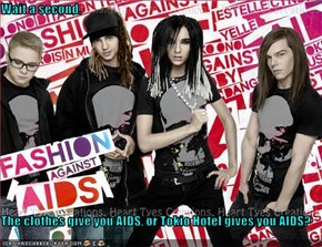 Wait a second.   The clothes give you AIDS, or Tokio Hotel gives you AIDS?