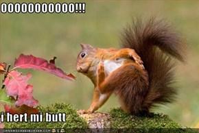 OOOOOOOOOOO!!!  i hert mi butt