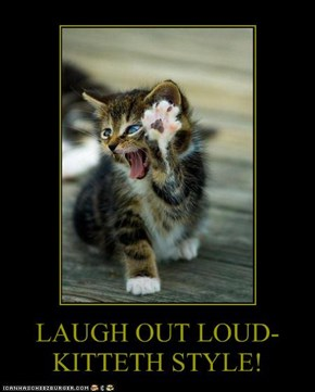 LAUGH OUT LOUD-KITTETH STYLE!