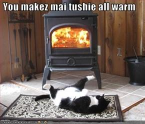 You makez mai tushie all warm
