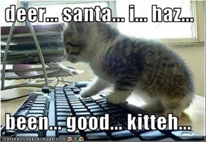 deer... santa... i... haz...    been... good... kitteh...