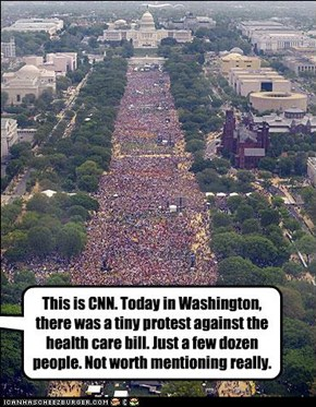 This is CNN. Today in Washington, there was a tiny protest against the health care bill. Just a few dozen people. Not worth mentioning really.