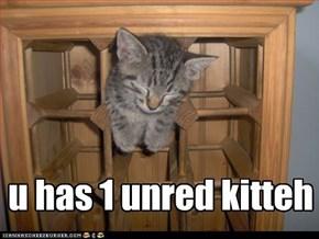 u has 1 unred kitteh