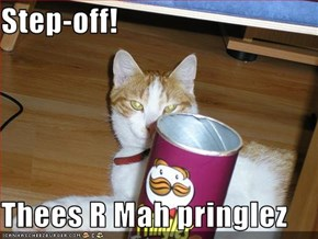Step-off!   Thees R Mah pringlez
