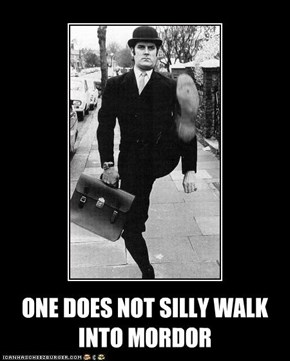 ONE DOES NOT SILLY WALK INTO MORDOR