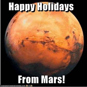 Happy Holidays   From Mars!