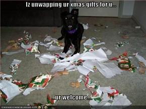 Iz unwapping ur xmas gifts for u...  ...ur welcome....