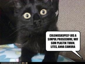 COLONOSKOPEE? JUS A SIMPUL PROSEEDURE, WIF SUM PLASTIK TUBIN, LITES, ANNA CAMURA