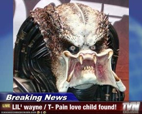 Breaking News - LIL' wayne / T- Pain love child found!