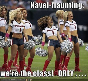 Navel-flaunting:  we're the class!   ORLY . . . .