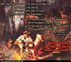 A Very Happy Xmas and a Blessed Yule to All my cheez friends