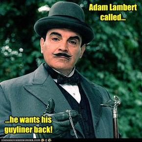 Adam Lambert called...