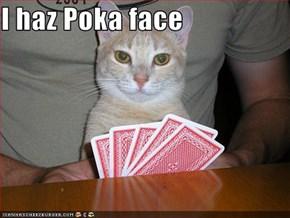 I haz Poka face