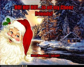 HO! HO! HO!....to all my Cheez Friends!