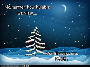 No matter how humble we view....