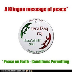 Even Klingons think of peace this time of year (at least in their own way)