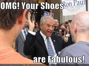 OMG! Your Shoes  are Fabulous!