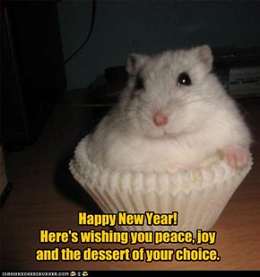 Happy New Year! Here's wishing you peace, joy and the dessert of your choice.