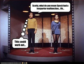 Scotty, what do you mean Spock had a trasporter malfunction... Oh...
