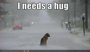 I needs a hug