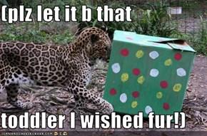 (plz let it b that  toddler I wished fur!)