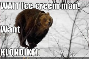 WAIT Ice creem man! Want KLONDIKE!